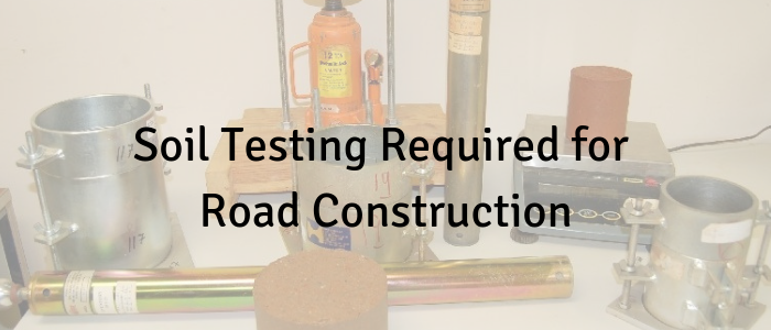 Soil Testing Required for Road Construction