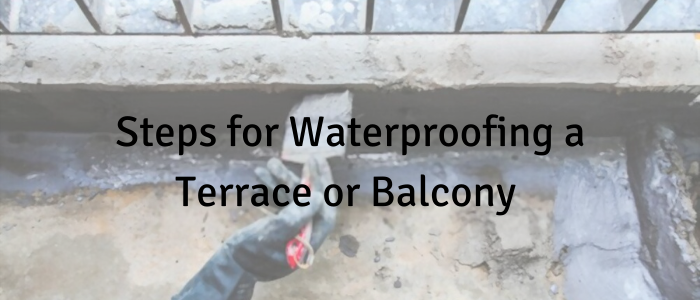 Steps for Waterproofing a Terrace or Balcony
