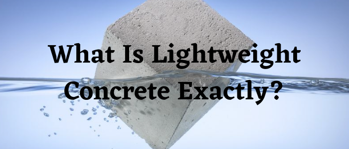 What Is Lightweight Concrete Exactly?